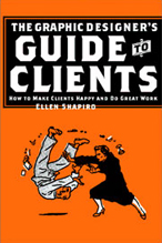 The Graphic Designer's Guide to Clients: How to Make Clients Happy and Do Great Work